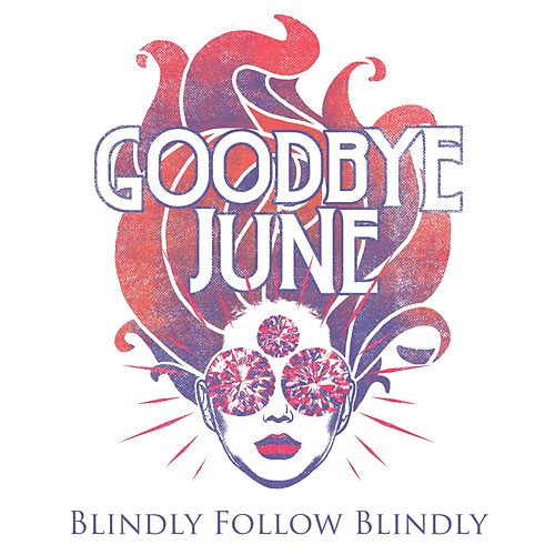 Blindly Follow Blindly de Goodbye June