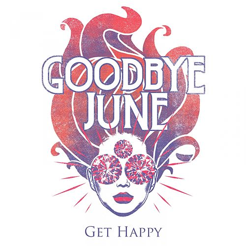 Get Happy de Goodbye June