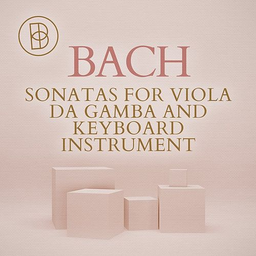 Bach: Sonatas for Viola da Gamba and Keyboard Instrument by Various Artists