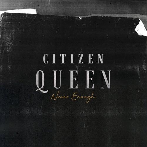 Never Enough de Citizen Queen