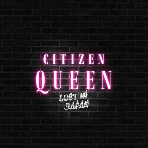 Lost In Japan de Citizen Queen