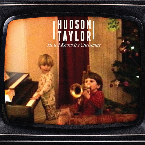 How I Know It's Christmas by Hudson Taylor
