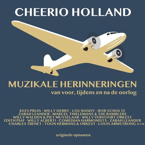 Cheerio Holland; Muzikale Herinneringen Van Voor, Tijdens En Na De Oorlog by Various Artists
