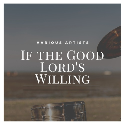 If the Good Lord's Willing by Various Artists