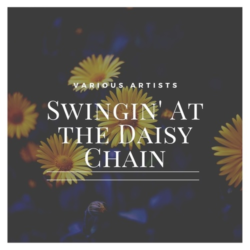 Swingin' at the Daisy Chain by Various Artists
