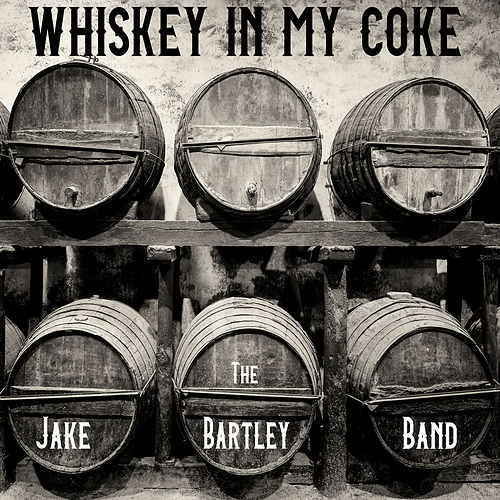 Whiskey In My Coke by The Jake Bartley Band