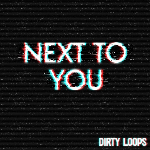 Next To You - Radio Edit by Dirty Loops