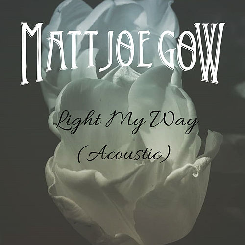 Light My Way (Acoustic) by Matt Joe Gow