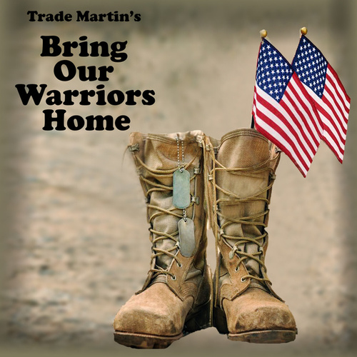 Bring Our Warriors Home by Trade Martin