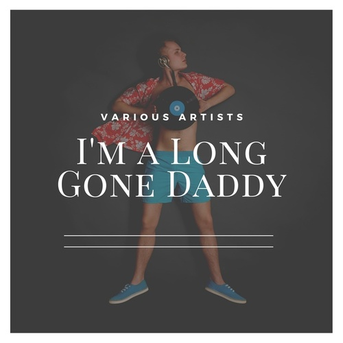 I'm a Long Gone Daddy de Various Artists