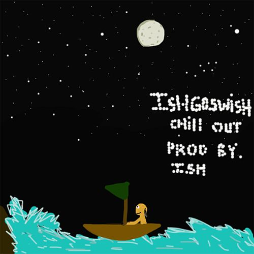 Chill Out by Ishgoswish