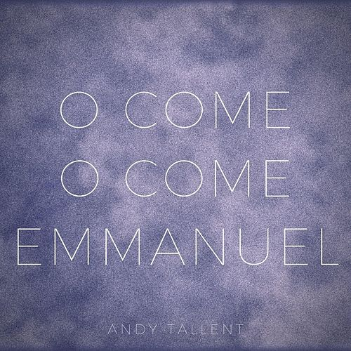 O Come, O Come, Emmanuel by Andy Tallent