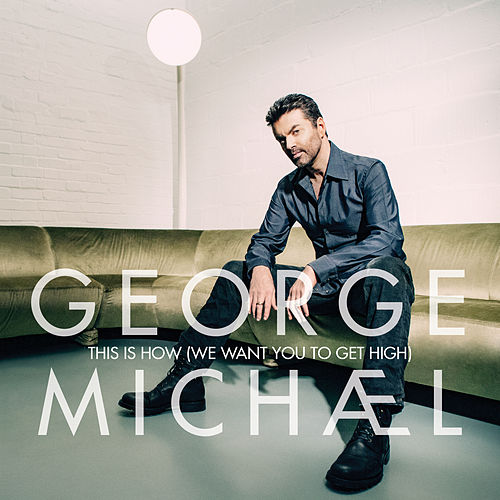 This Is How (We Want You To Get High) by George Michael