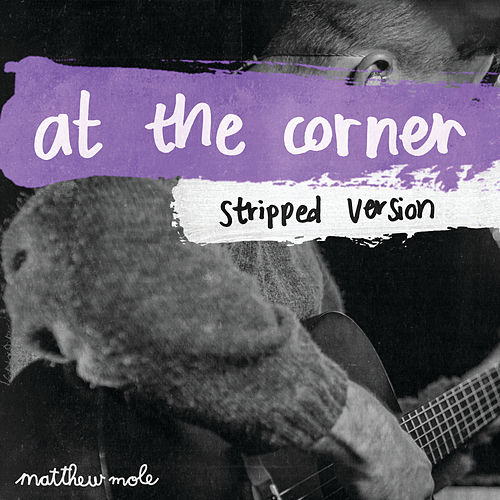 At The Corner (Stripped Version) von Matthew Mole