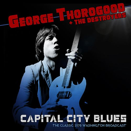 Capital City Blues by George Thorogood
