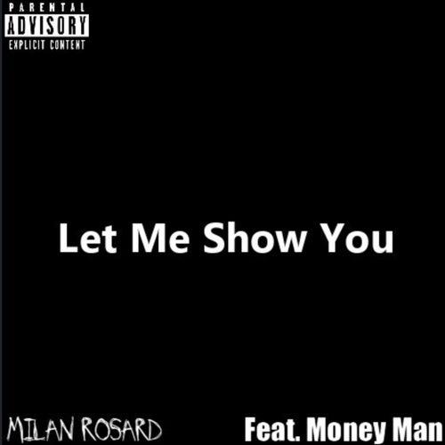 Let Me Show You (feat. Money Man) de Milan Rosard