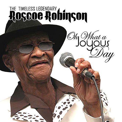 Oh What A Joyous Day by Roscoe Robinson