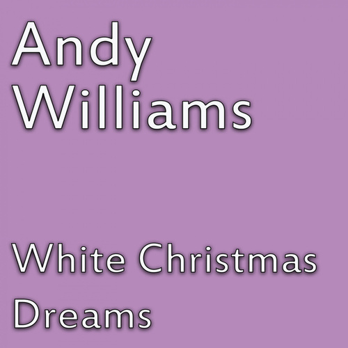 White Christmas Dreams by Andy Williams