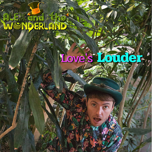Love's Louder by Alex and the Wonderland
