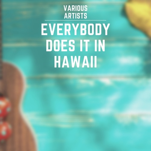 Everybody Does It in Hawaii by Various Artists