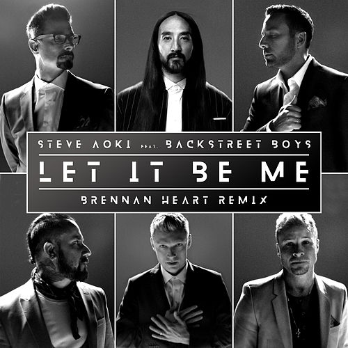 Let It Be Me (Brennan Heart Remix) by Steve Aoki & Backstreet Boys