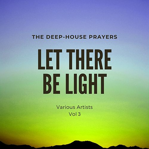 Let There Be Light (The Deep-House Prayers), Vol. 3 by Various Artists