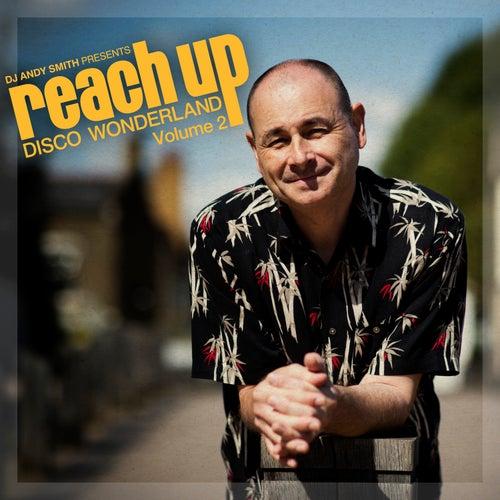 DJ Andy Smith Presents Reach up - Disco Wonderland Vol. 2 by DJ Andy Smith