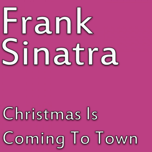Christmas Is Coming To Town von Frank Sinatra