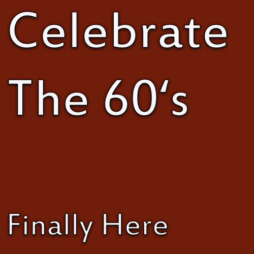 Celebrate The 60's - Finally Here de Various Artists