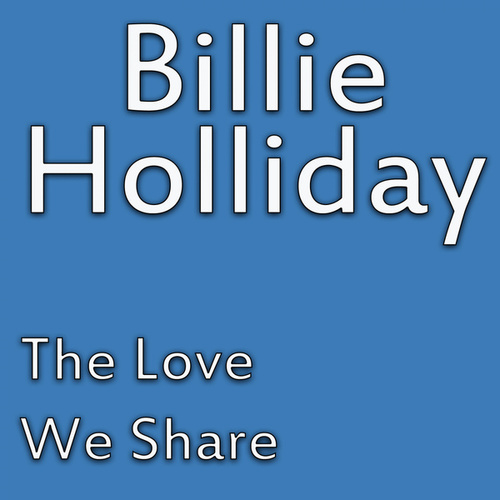 The Love We Share by Billie Holiday
