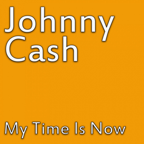 My Time Is Now von Johnny Cash