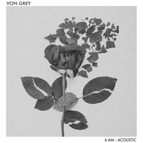 6AM (Acoustic) by Von Grey