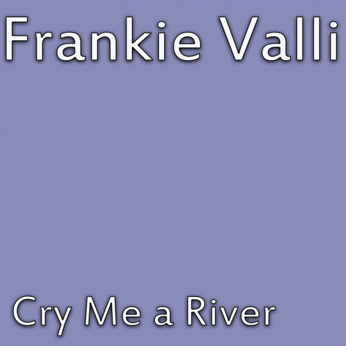 Cry Me A River von Frankie Valli