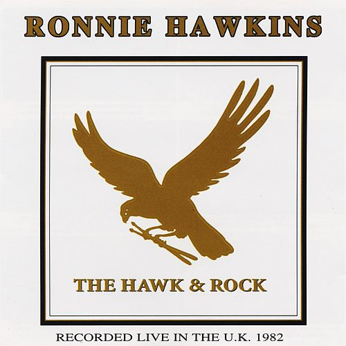 The Hawk & Rock - Recorded Live In the U.K. 1982 by Ronnie Hawkins