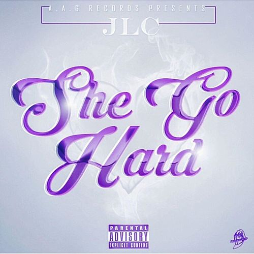 She Go Hard by Jlc