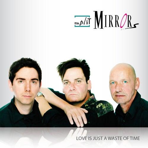 Love Is Just A Waste Of Time von Split Mirrors