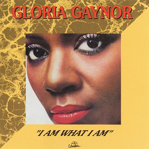 I Am What I Am von Gloria Gaynor