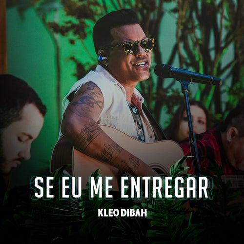 Se Eu Me Entregar (Ao Vivo) by Kleo Dibah