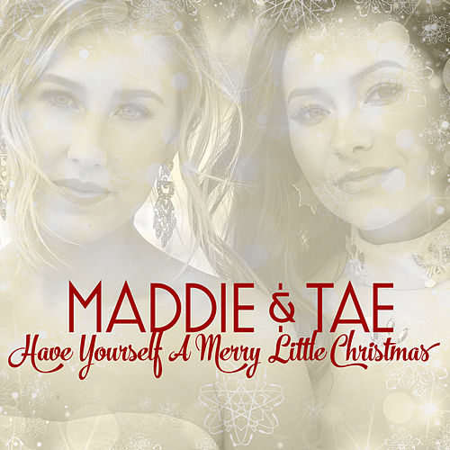 Have Yourself A Merry Little Christmas by Maddie & Tae