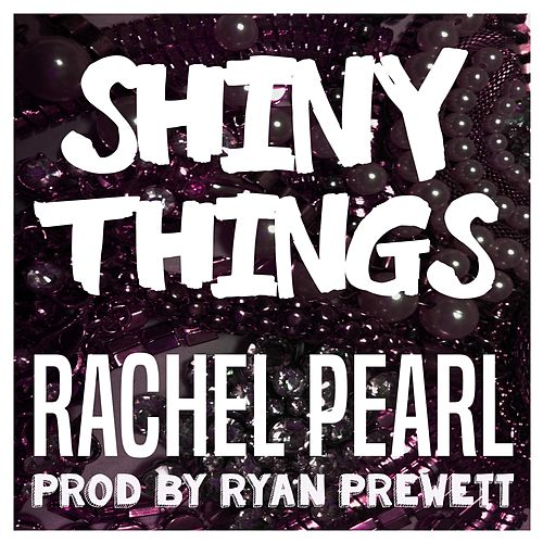 Shiny Things by Rachel Pearl