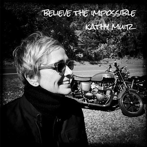 Believe the Impossible by Kathy Muir