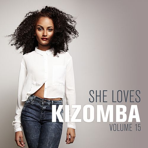 She Loves Kizomba, Vol. 15 di Kaysha, G-Spark, 100% Setho, AnjelCity2, WaveyBeatz, Jaçie, Vanda May, G.No, Kataleya, Monsieur de Shada