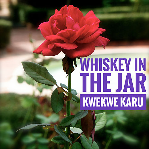 Whiskey In The Jar by Kwekwe Karu