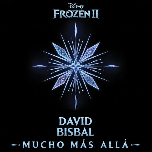 Mucho más allá (De 'Frozen 2'/Versión de David Bisbal) de David Bisbal