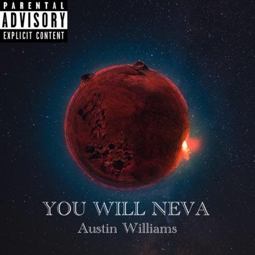 You Will Neva by Austin Williams