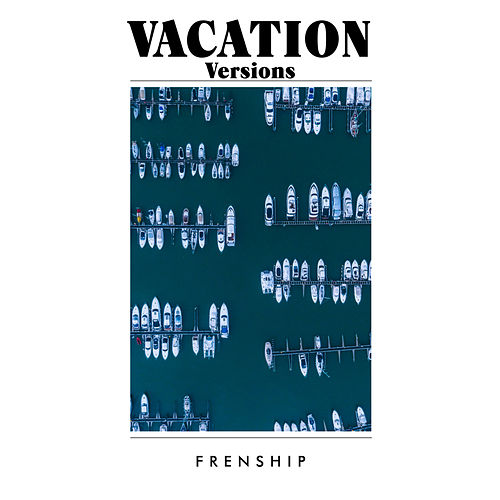 Vacation Versions by FRENSHIP