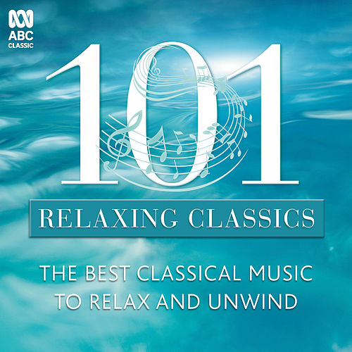101 Relaxing Classics by Various Artists