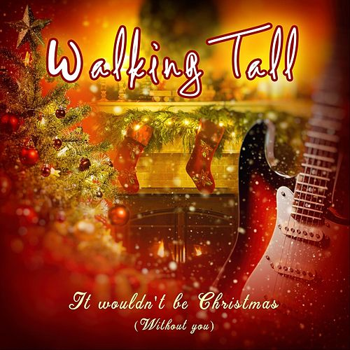 It Wouldn't Be Christmas (Without You) by Walking Tall