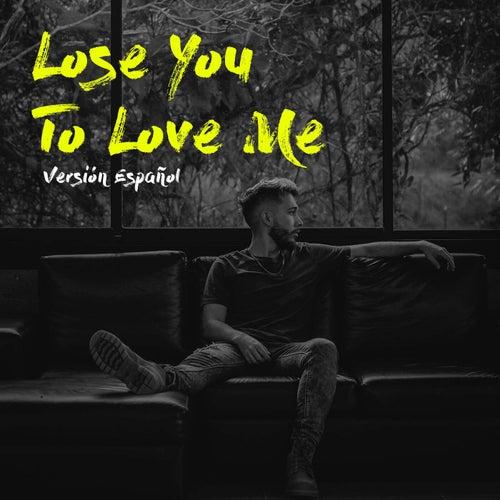 Lose You to Love Me by Cristian Osorno