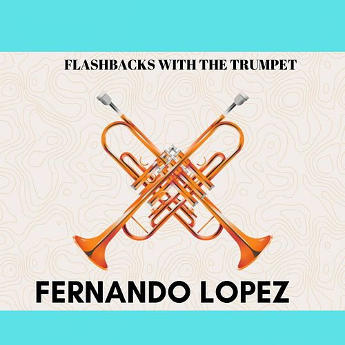 Flashbacks with the Trumpet by Fernando Lopez